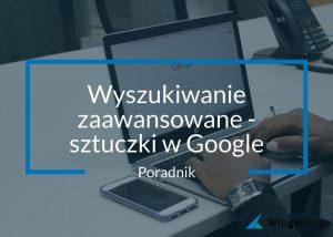Wyszukiwanie zaawansowane - sztuczki w Google